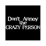Don't Annoy the Crazy Person Custom Nightshirt